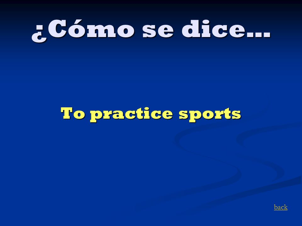 ¿Cómo se dice… To practice sports back