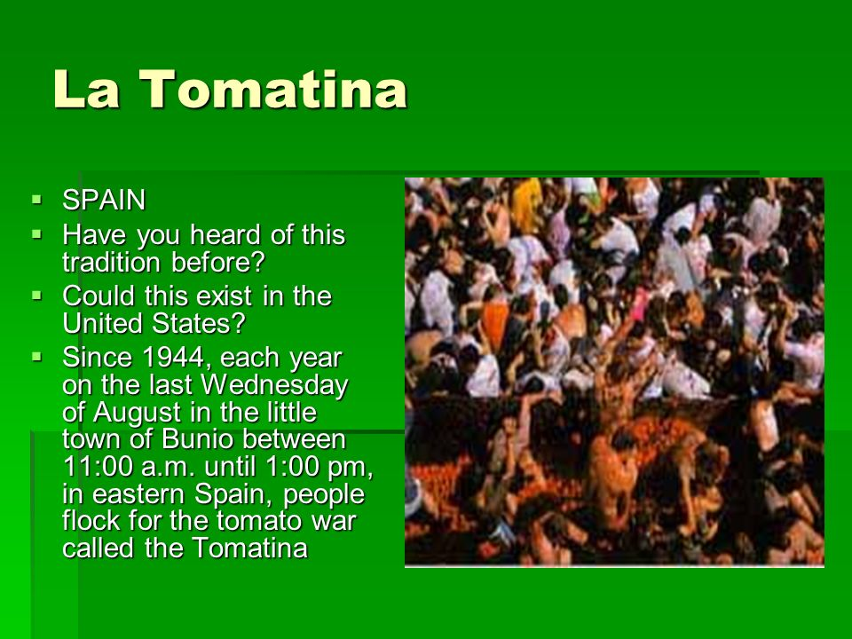 La Tomatina SPAIN SPAIN Have you heard of this tradition before.