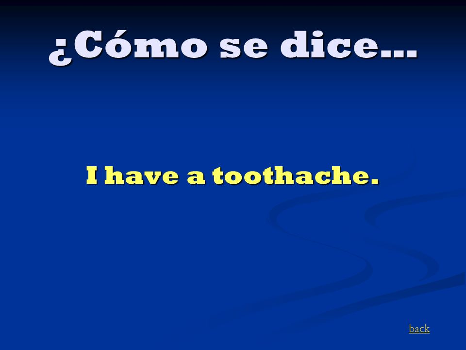¿Cómo se dice… I have a toothache. back