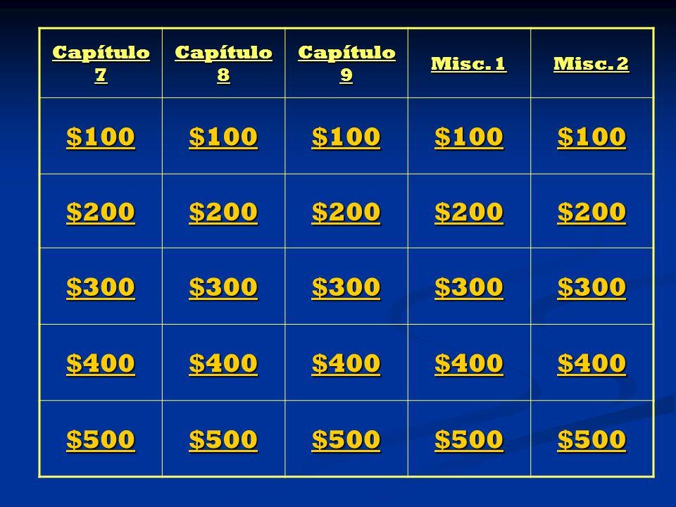 Capítulo 7 Capítulo 8 Capítulo 9 Misc. 1 Misc. 2 $100 $200 $300 $400 $500