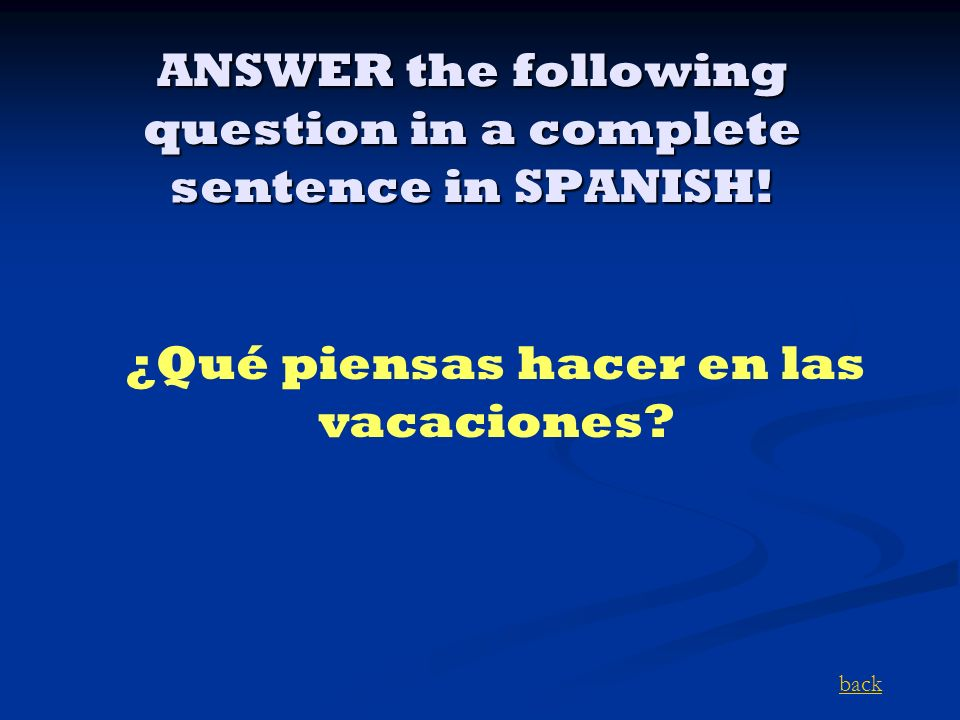 ANSWER the following question in a complete sentence in SPANISH.