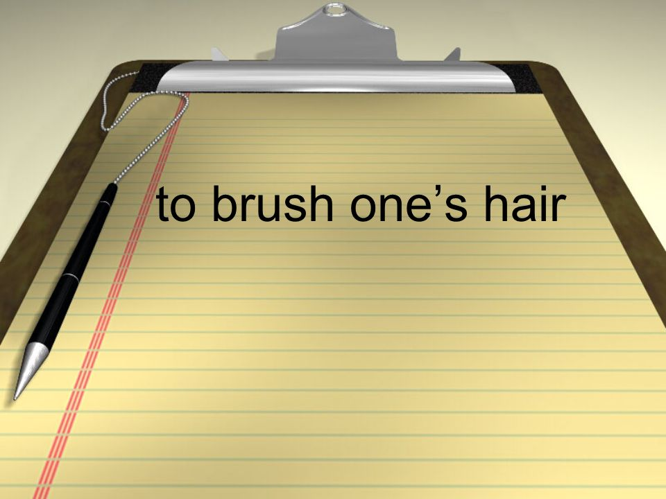 to brush ones hair