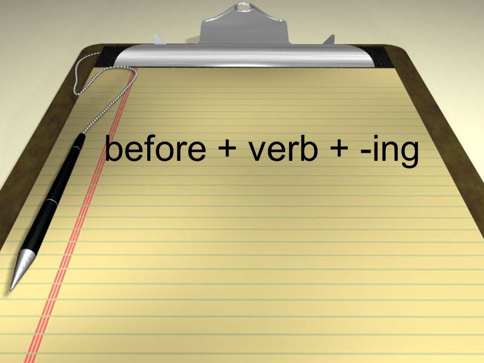 before + verb + -ing