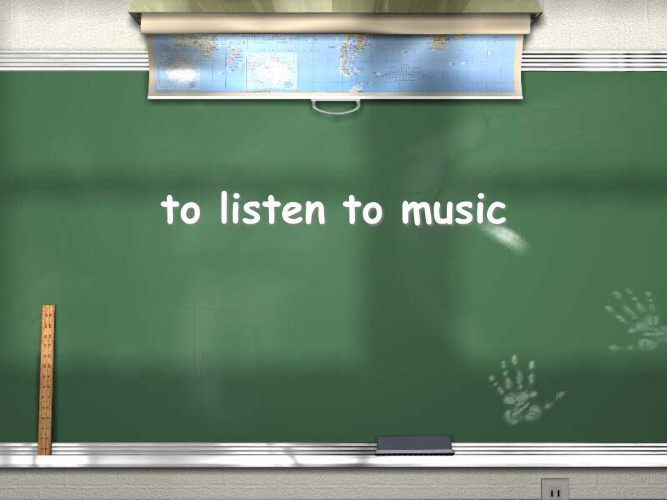 to listen to music