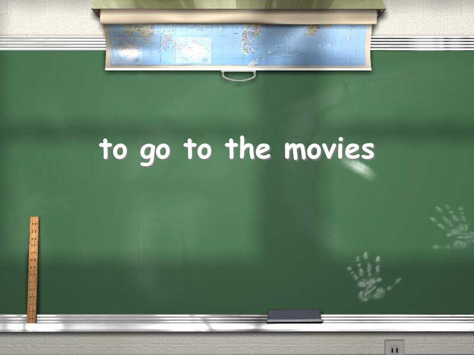 to go to the movies