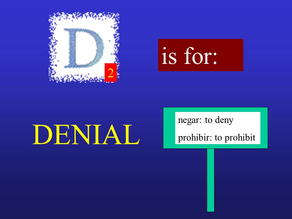 2 is for: DENIAL negar: to deny prohibir: to prohibit