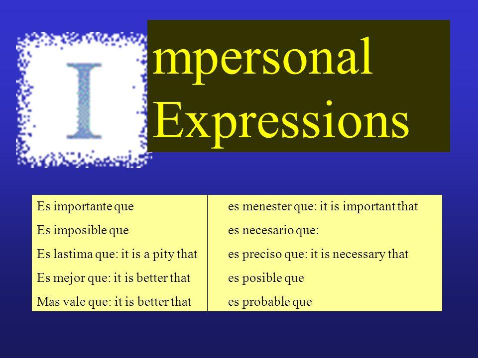 mpersonal Expressions Es importante quees menester que: it is important that Es imposible quees necesario que: Es lastima que: it is a pity thates pre