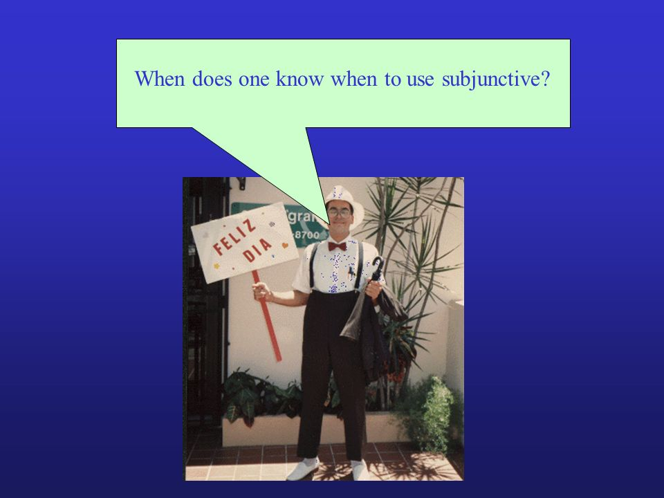 When does one know when to use subjunctive?
