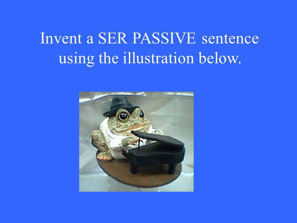 Invent a SER PASSIVE sentence using the illustration below.