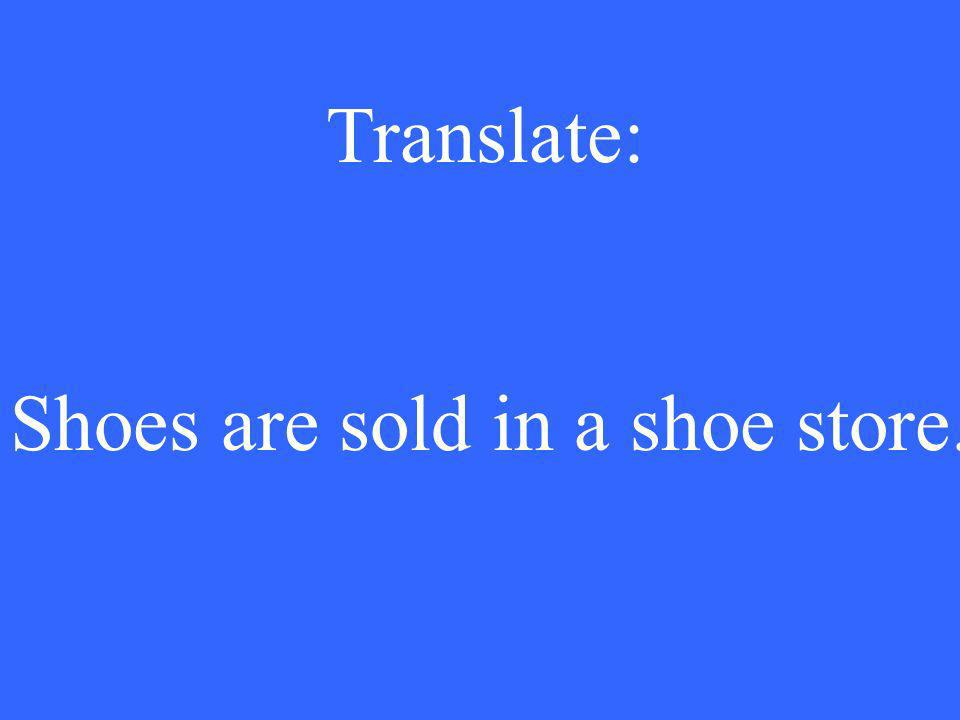 Translate: Shoes are sold in a shoe store.