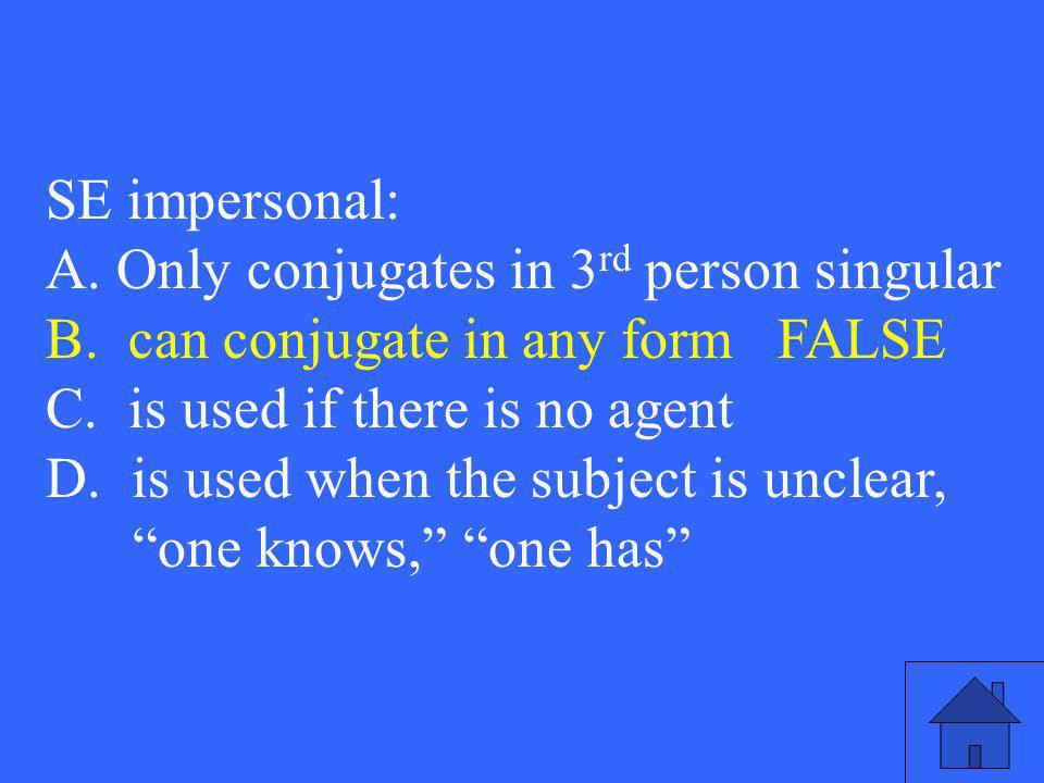SE impersonal: A. Only conjugates in 3 rd person singular B.