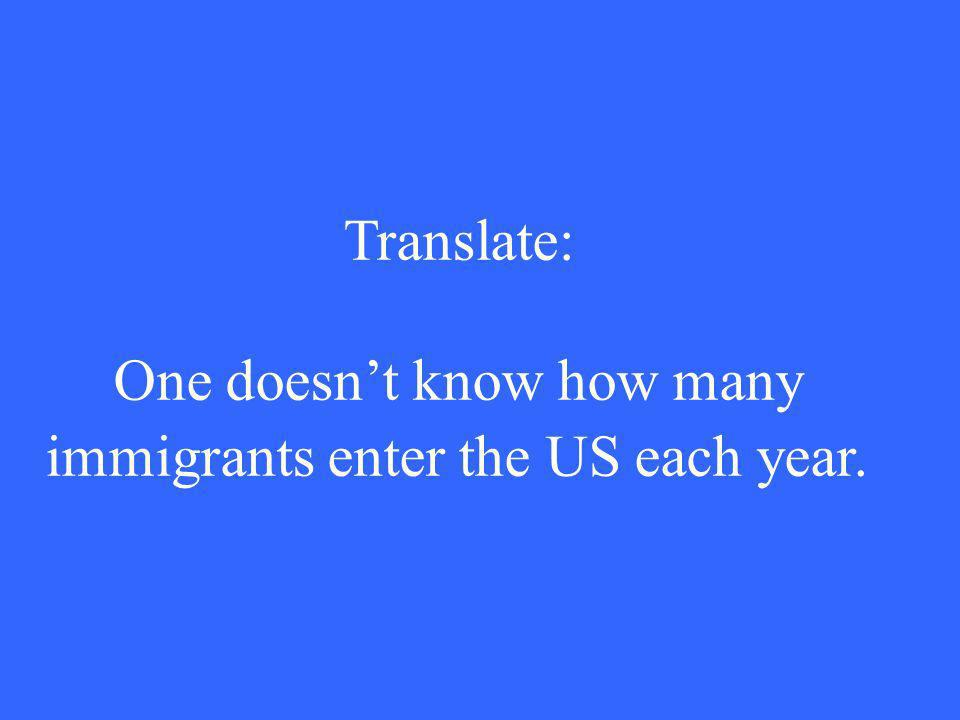 Translate: One doesnt know how many immigrants enter the US each year.