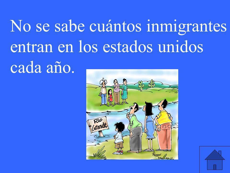 No se sabe cuántos inmigrantes entran en los estados unidos cada año.