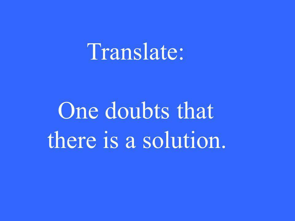 Translate: One doubts that there is a solution.