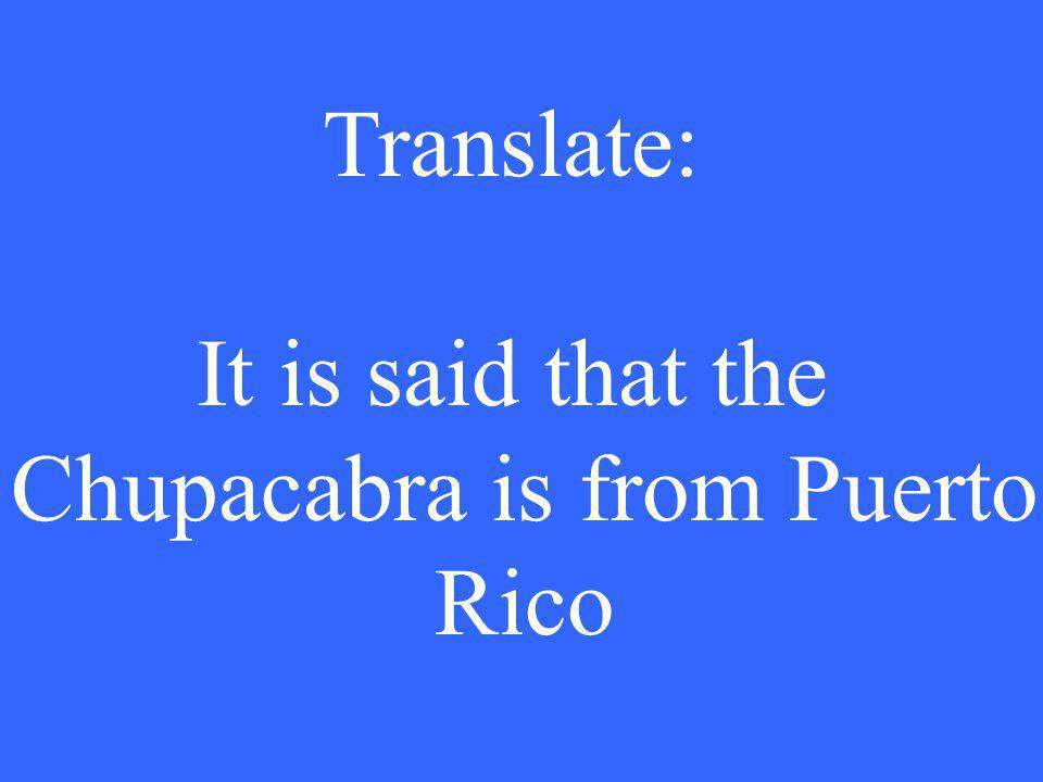 Translate: It is said that the Chupacabra is from Puerto Rico