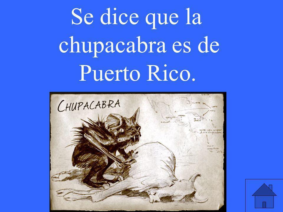 Se dice que la chupacabra es de Puerto Rico.