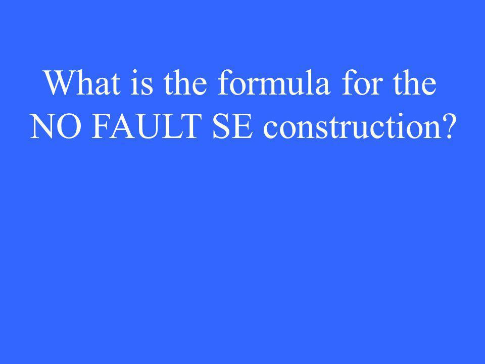 What is the formula for the NO FAULT SE construction?