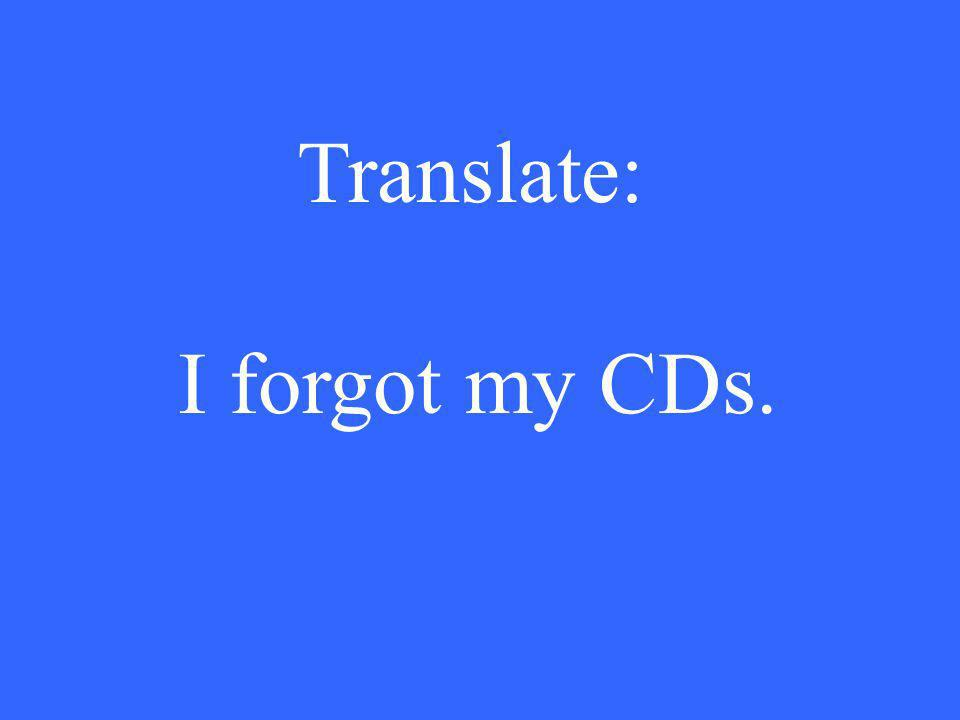 Translate: I forgot my CDs.