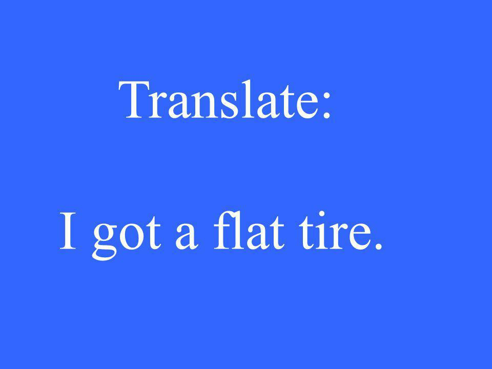 Translate: I got a flat tire.