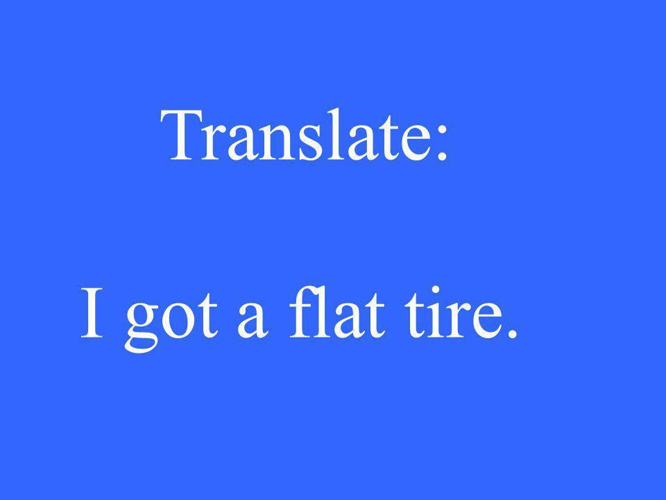 Translate: I got a flat tire.