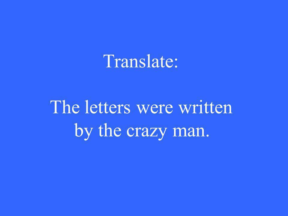 Translate: The letters were written by the crazy man.