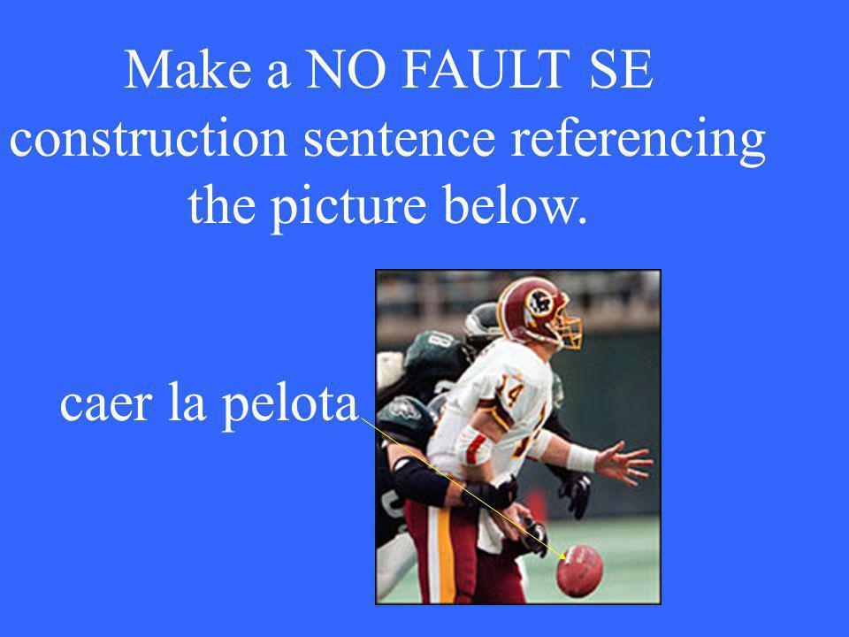 Make a NO FAULT SE construction sentence referencing the picture below. caer la pelota
