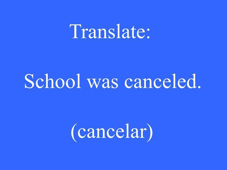 Translate: School was canceled. (cancelar)
