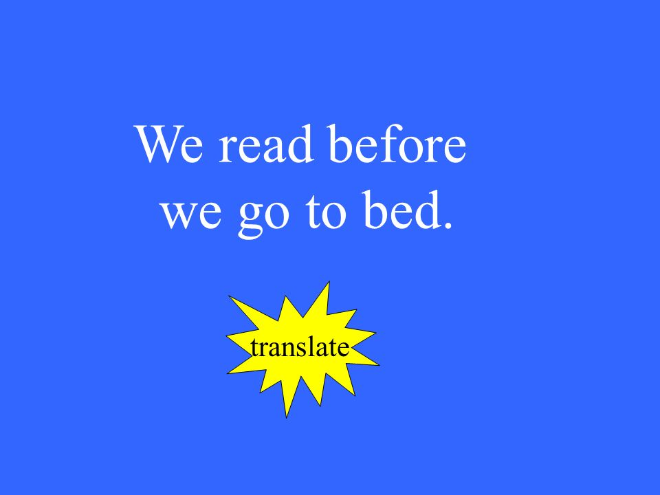 We read before we go to bed. translate