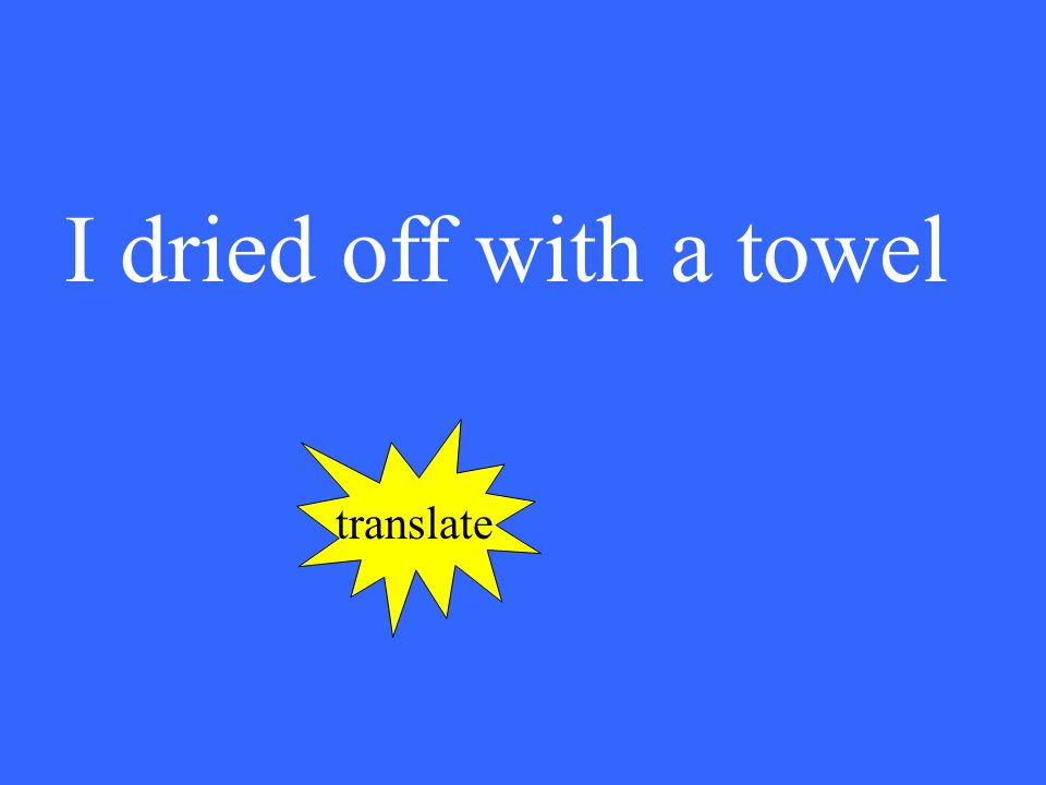 I dried off with a towel translate