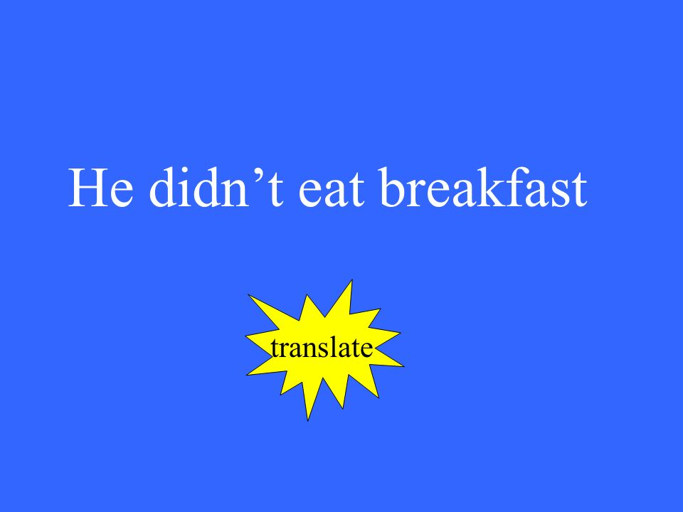 He didnt eat breakfast translate