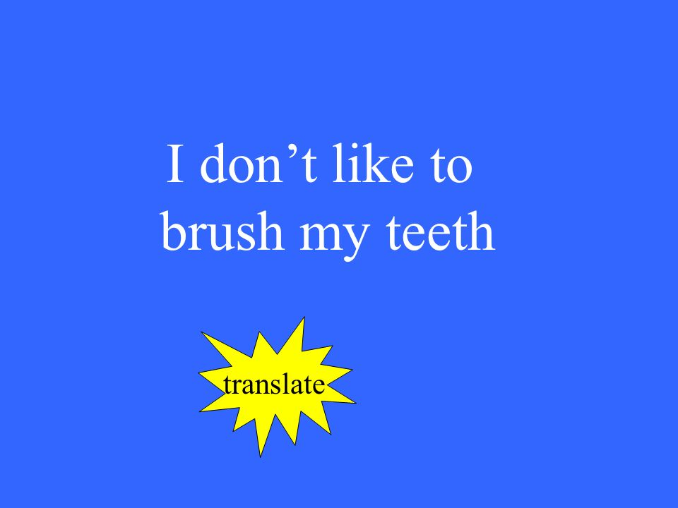 I dont like to brush my teeth translate