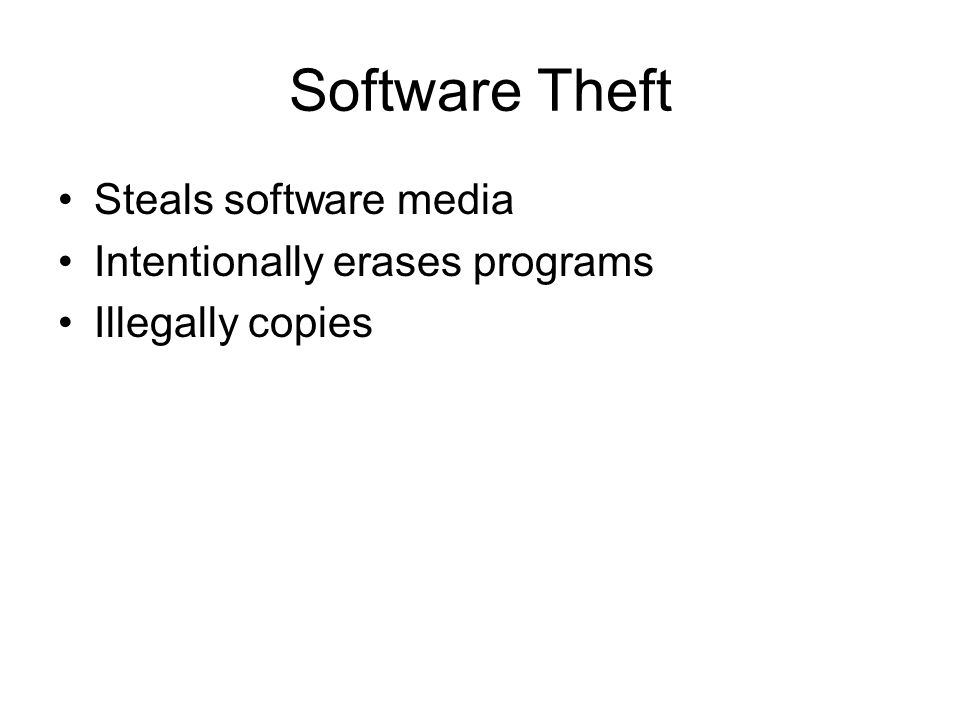 Software Theft Steals software media Intentionally erases programs Illegally copies