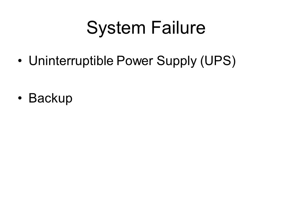 System Failure Uninterruptible Power Supply (UPS) Backup