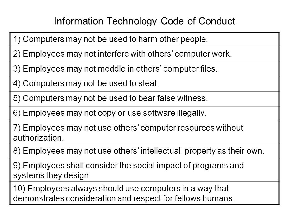 Information Technology Code of Conduct 1) Computers may not be used to harm other people.