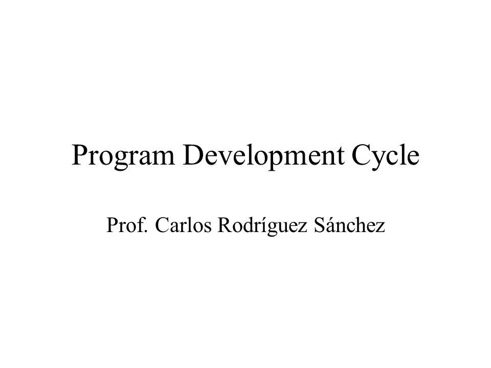 Program Development Cycle Prof. Carlos Rodríguez Sánchez