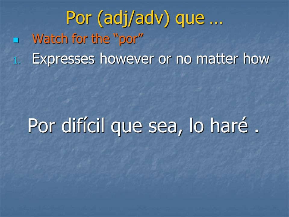 Por (adj/adv) que … Watch for the por Watch for the por 1.