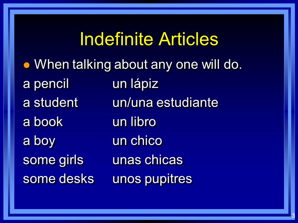 2 The indefinite article: A, an, some: un / una / unos / unas The indefinite article is a RESTRICTIVE adjective. The indefinite article is typically u