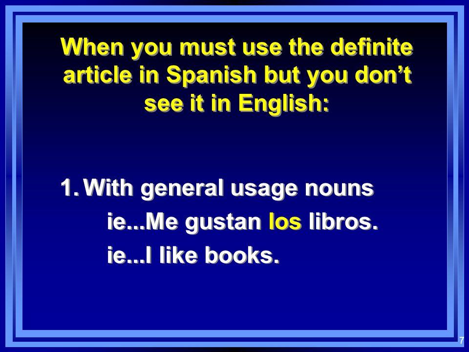 6 Definite Articles l When talking about a specific or DEFINITE one. the pencilel lápiz the studentel/la estudiante the bookel libro the boyel chico t