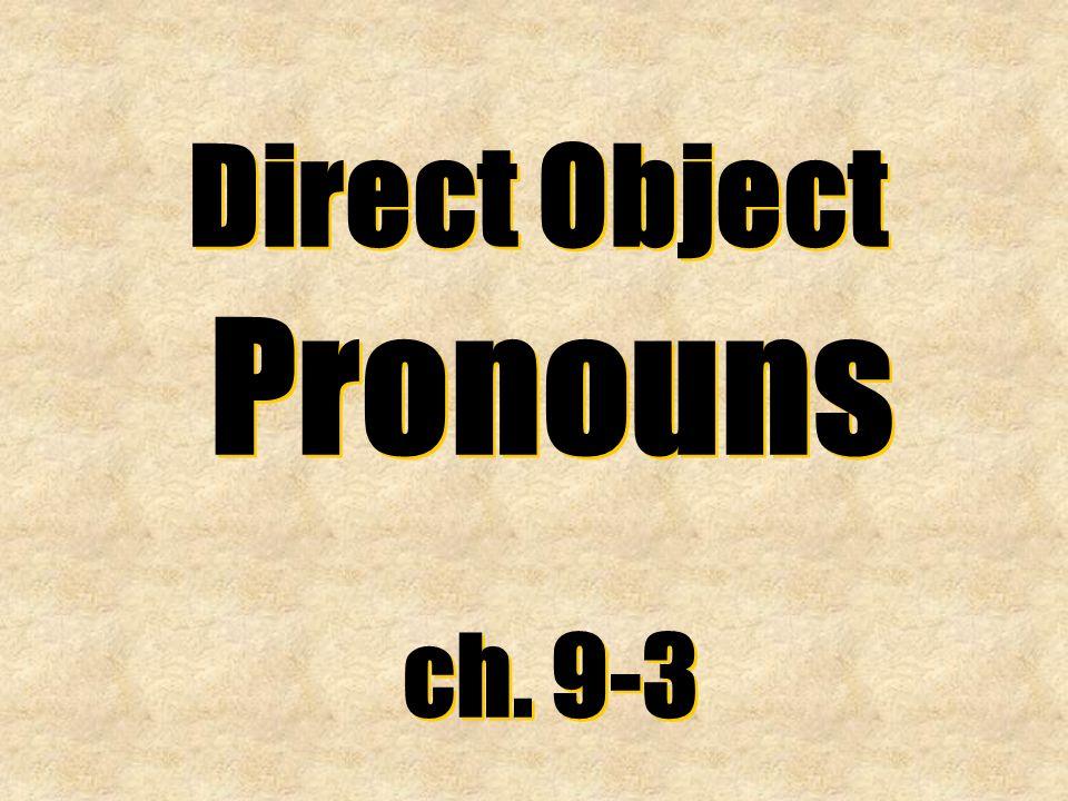 Direct Object Pronouns ch. 9-3 Direct Object Pronouns ch. 9-3