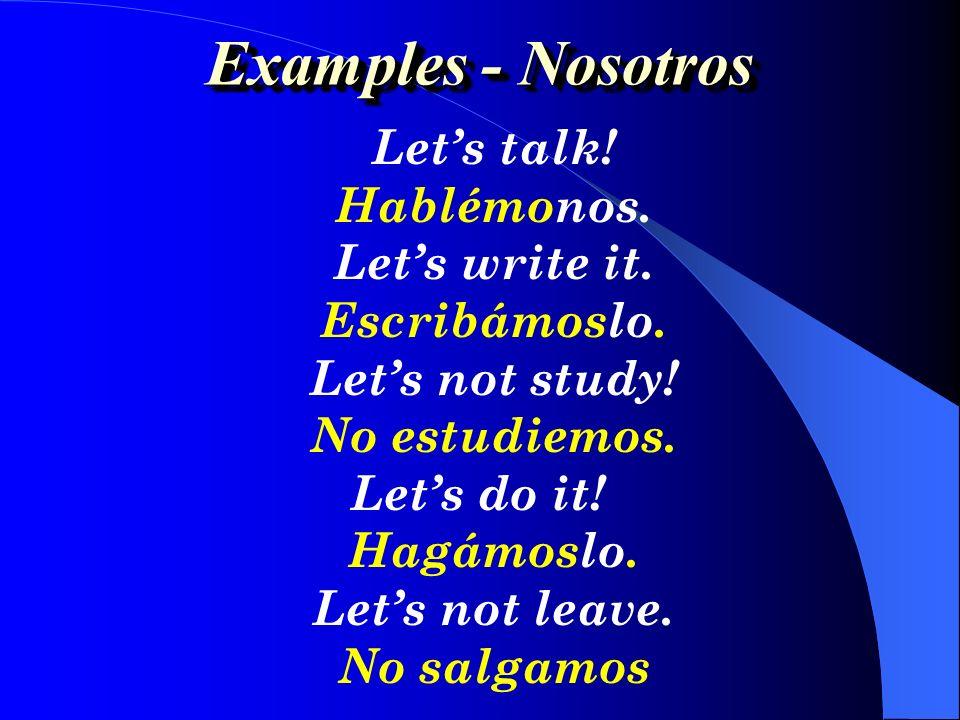 Dont speak! ¡No hablen Uds. Write it! ¡Escríbanlo Uds. Dont study! ¡No estudien Uds.! Do it! ¡Háganlo Uds.! Dont leave! No salgan Uds.! Examples - Ust