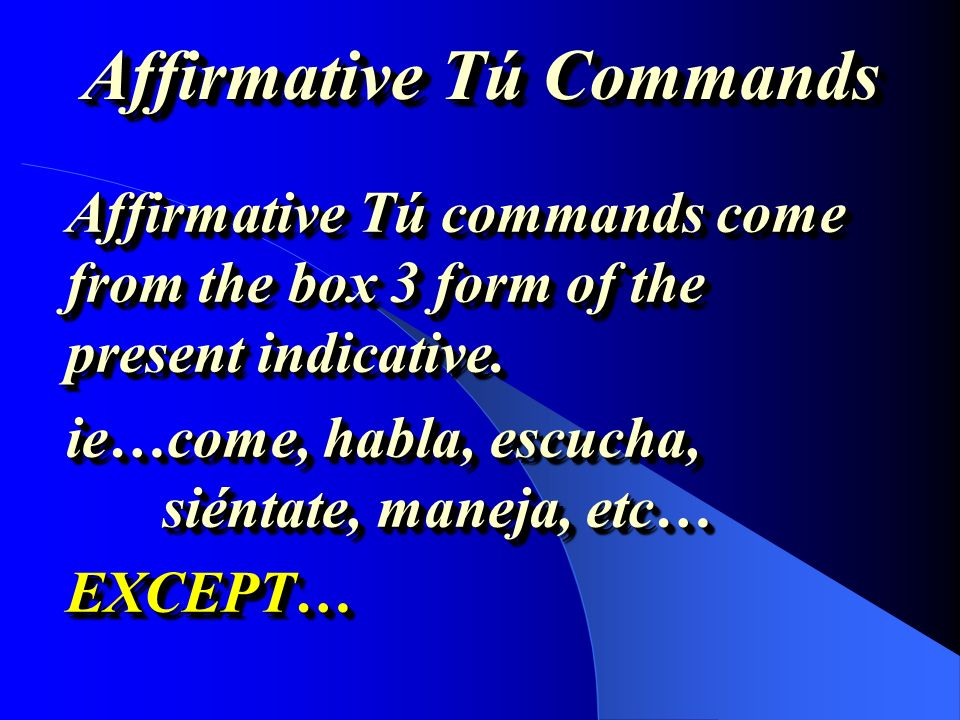 Los Mandatos 1. Tú Commands 2. Usted Commands 3. Ustedes Commands 4. Nosotros (Lets) Commands All command form come from the subjunctive tense EXCEPT