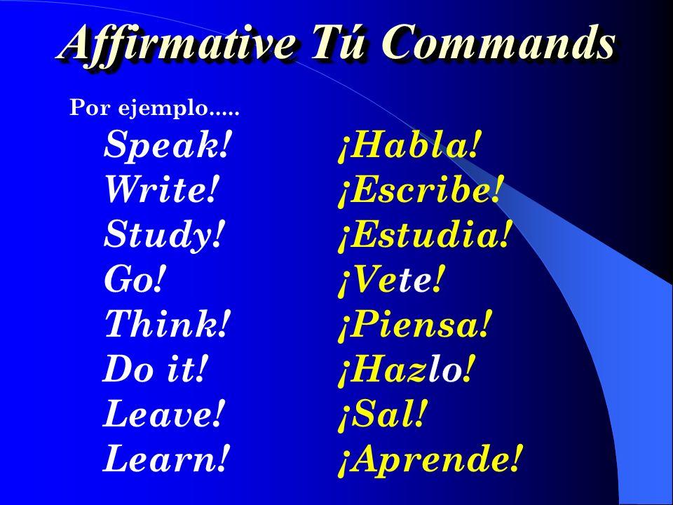 EXCEPT for the eight irregulars hacerhaz ponerpon tenerten irve sersé venirven salirsal decirdi Affirmative Tú Commands