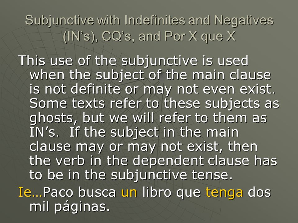Subjunctive with Indefinites and Negatives (INs), CQs, and Por X que X Ie…Paco busca un libro que tenga dos mil páginas.