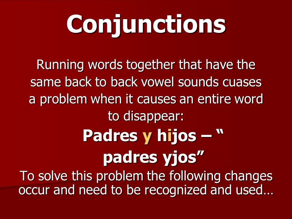 Conjunctions Running words together that have the same back to back vowel sounds cuases a problem when it causes an entire word to disappear: Padres y