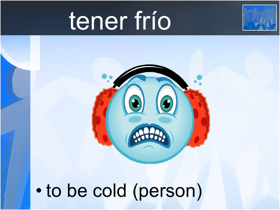 tener frío to be cold (person)