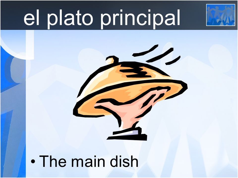 el plato principal The main dish