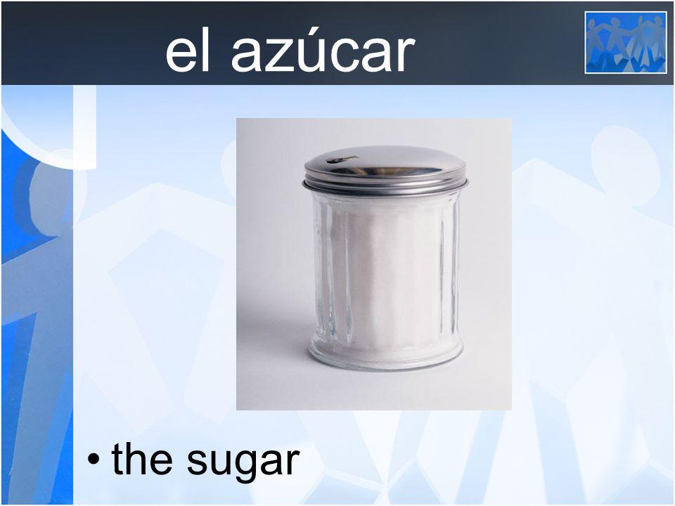 el azúcar the sugar
