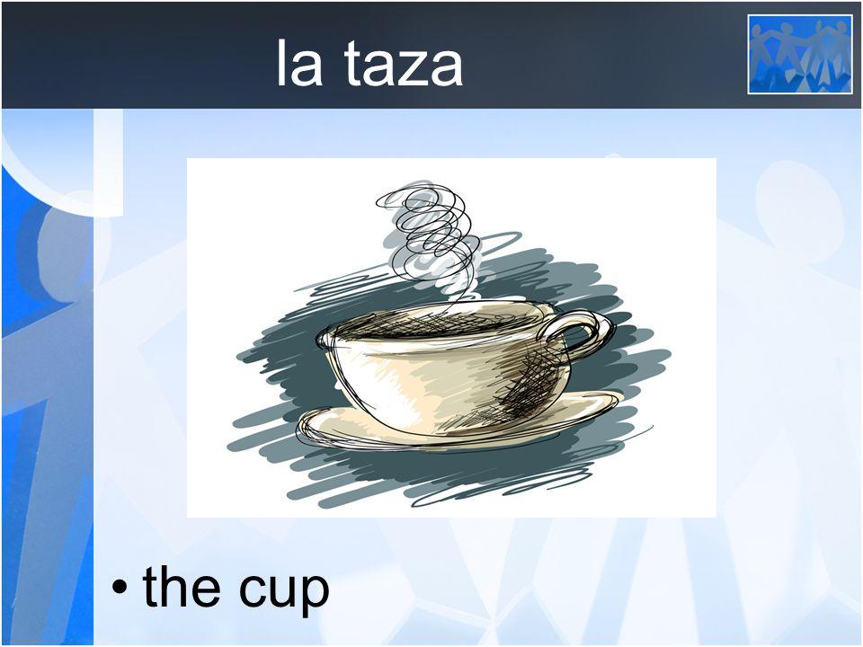 la taza the cup