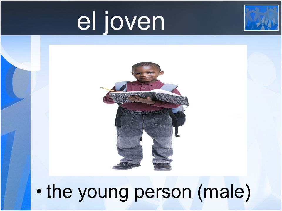 el joven the young person (male)