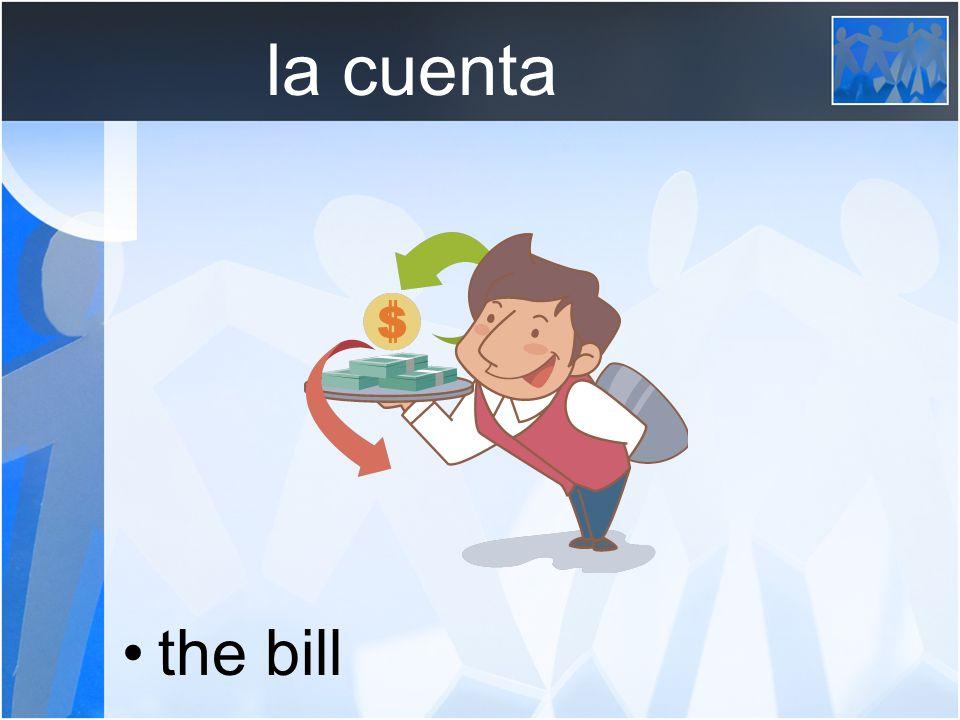 la cuenta the bill